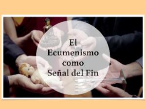 Ecumenismo como Señal del Fin